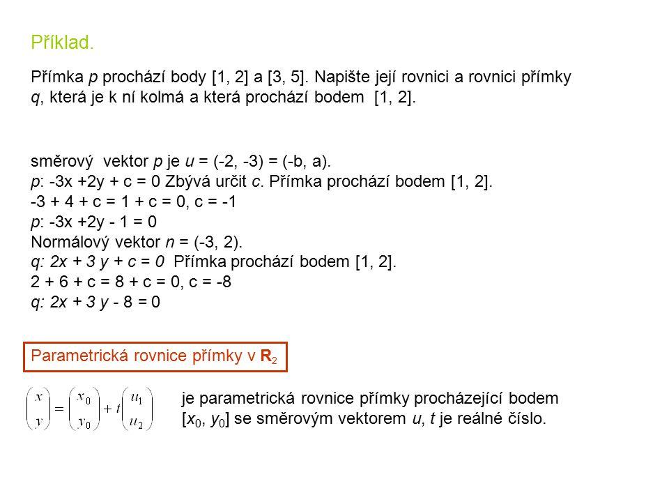 Příklad. Přímka p prochází body [1, 2] a [3, 5]. Napište její rovnici a rovnici přímky. q, která je k ní kolmá a která prochází bodem [1, 2].